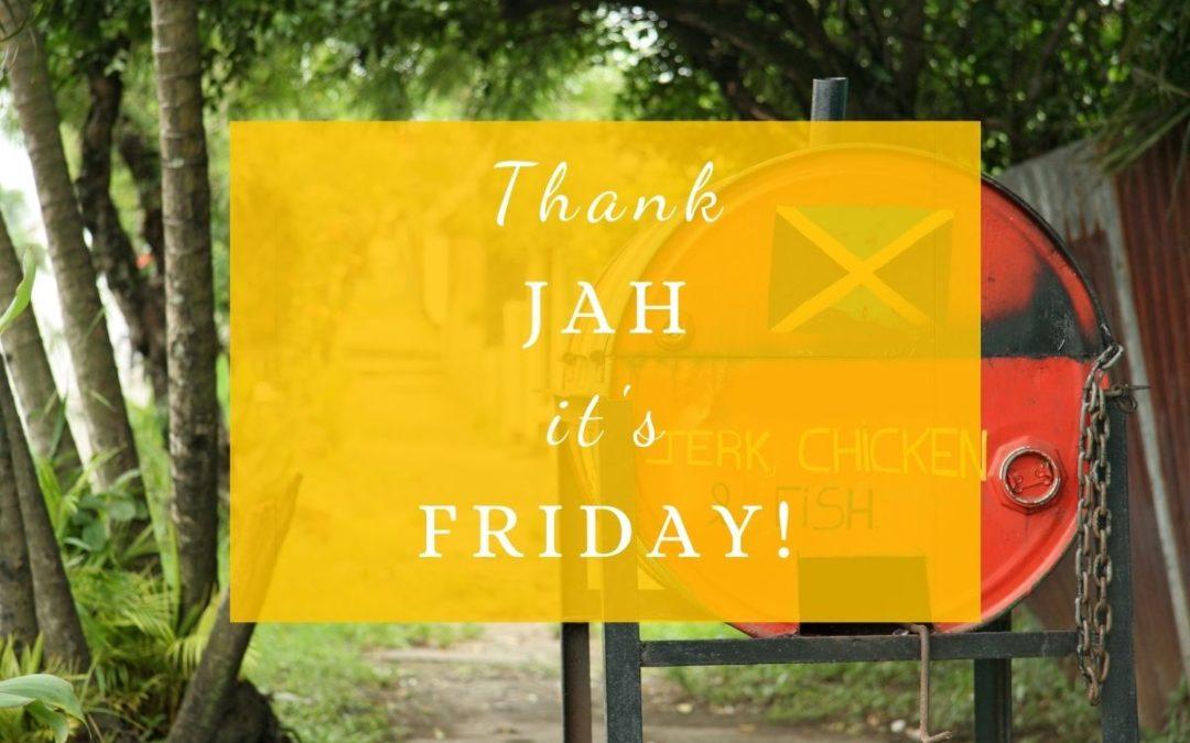 Thank Jah It's Friday
