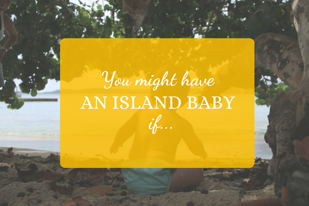 You Might Have an Island Baby If…