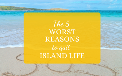 The 5 Worst Reasons to Quit Island Life