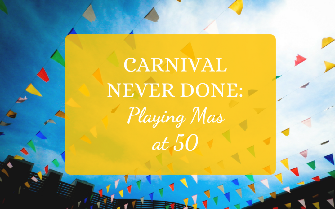 Carnival Never Done: Playing Mas at 50