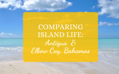 COMPARING ISLAND LIFE: Antigua & Elbow Cay, Bahamas