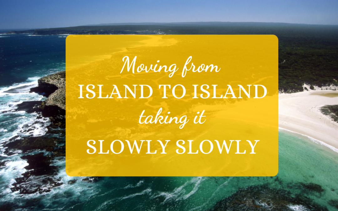 Moving from Island to Island, Taking It Slowly Slowly