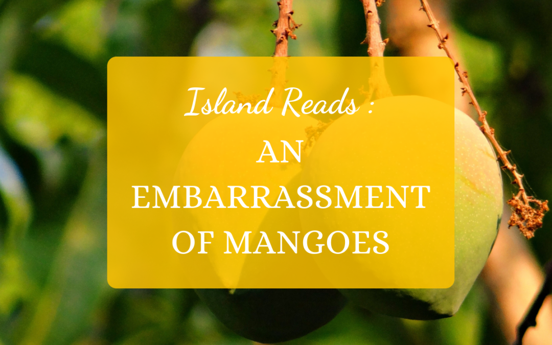 Island Reads: An Embarrassment of Mangoes
