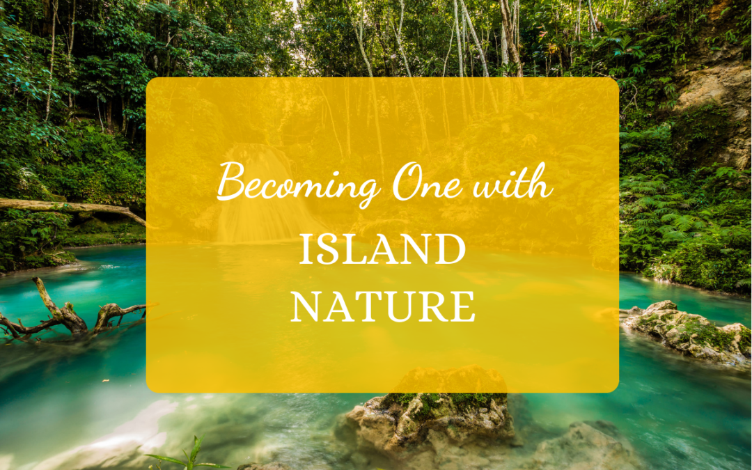 Becoming One with Island Nature
