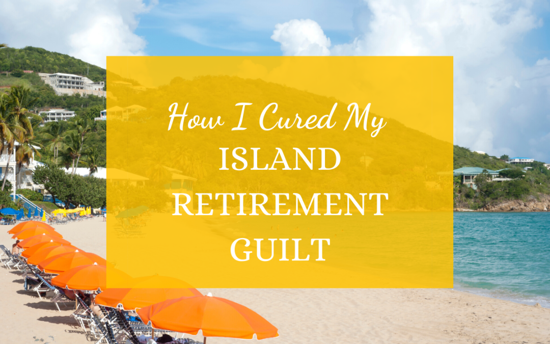How I Cured My Island Retirement Guilt